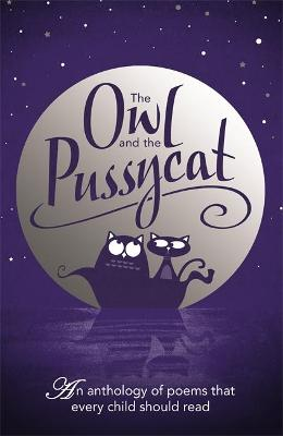 The Owl And The Pussycat: An anthology of poems that every child should read