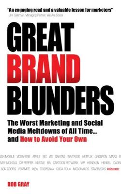 Great Brand Blunders: The Worst Marketing and Social Media Meltdowns of All Time...and How to Avoid Your Own