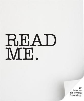 Read Me: Ten Lessons for Writing Great Copy