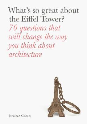 What's So Great About the Eiffel Tower?: 70 Questions That Will Change the Way You Think about Architecture
