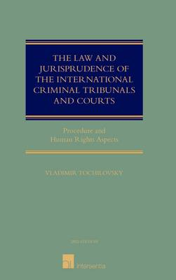 The Law and Jurisprudence of the International Criminal Tribunals and Courts: Procedure and Human Rights Aspects