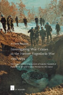 Investigating War Crimes in the Former Yugoslavia War 1992-1994: The United Nations Commission of Experts Established Pursuant to Security Council Resolution 780 (1992)