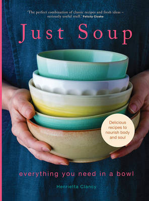Just Soup: 50 Mouth-Watering Recipes for Health and Life