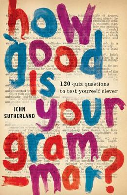 How Good is Your Grammar?: 101 Quiz Questions - the Ultimate Test to Bring You Up to Scratch