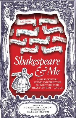 Shakespeare and Me: Great Writers, Actors and Directors on What the Bard Means to Them - and Us