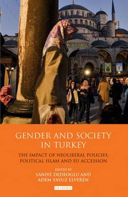 Gender and Society in Turkey: The Impact of Neoliberal Policies, Political Islam and EU Accession