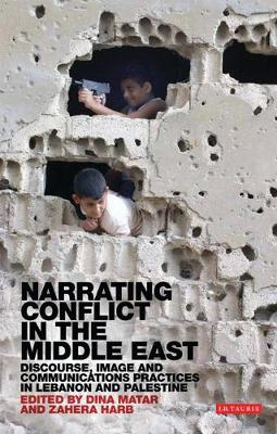 Narrating Conflict in the Middle East: Discourse, Image and Communications Practices in Lebanon and Palestine