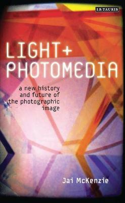 Light and Photomedia: A New History and Future of the Photographic Image