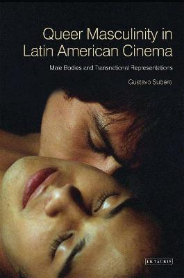 Queer Masculinities in Latin American Cinema: Male Bodies and Narrative Representations