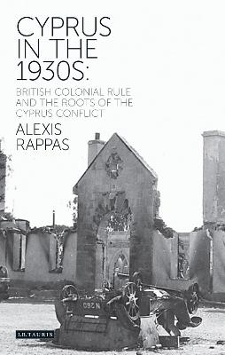 Cyprus in the Thirties: British Colonial Rule and the Roots of the Cyprus Conflict
