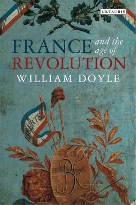 France and the Age of Revolution: Regimes Old and New from Louis XIV to Napoleon Bonaparte