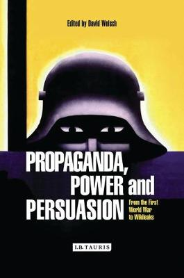 Propaganda, Power and Persuasion: From World War I to Wikileaks