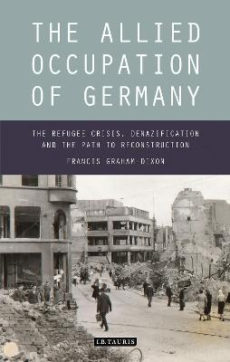 The Allied Occupation of Germany: The Refugee Crisis, Denazification and the Path to Reconstruction
