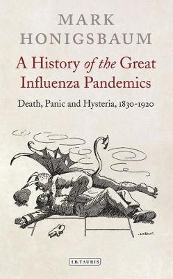 A History of the Great Influenza Pandemics: Death, Panic and Hysteria, 1830-1920