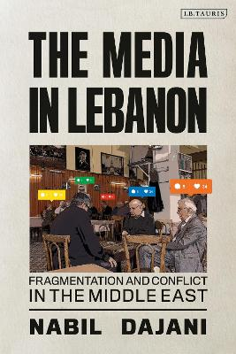 The Media in Lebanon: Fragmentation and Conflict in the Middle East