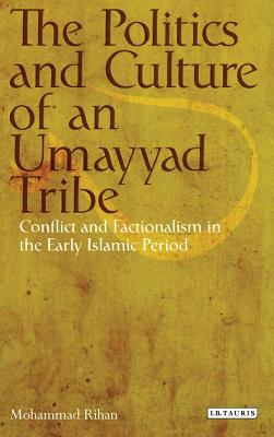 The Politics and Culture of an Umayyad Tribe: Conflict and Factionalism in the Early Islamic Period