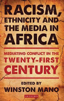 Racism, Ethnicity and the Media in Africa: Mediating Conflict in the Twenty-First Century