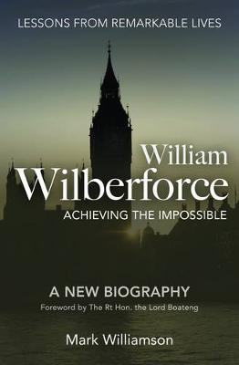 William Wilberforce: Achieving the Impossible