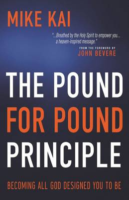 The Pound for Pound Principle: Becoming All God Designed you to Be