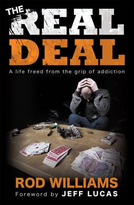 The Real Deal: A Life Freed from the Grip of Addiction