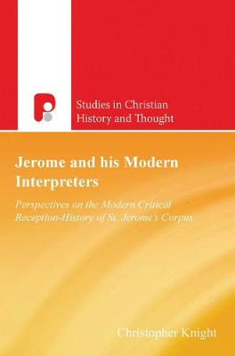 Jerome and His Modern Interpreters: Perspectives on the Modern Critical Reception-History of St Jeromes Corpus