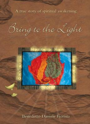Bring to the Light: A True Story Of A Spiritual Awakening