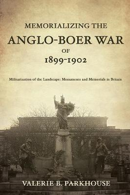 Memorializing the Anglo-Boer War of 1899-1902: Militarization of the Landscape: Monuments and Memorials in Britain