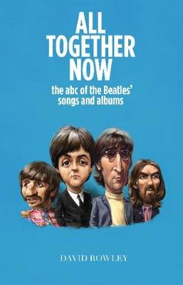 All Together Now: The abc of the Beatles songs and albums