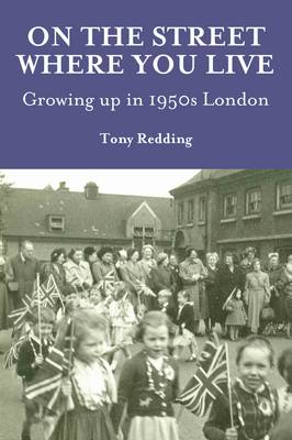 On the Street Where You Live. Growing Up in 1950's London