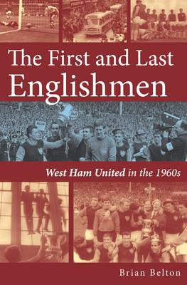 The First and Last Englishman. West Ham United in the 1960's