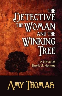 The Detective, the Woman and the Winking Tree: A Novel of Sherlock Holmes