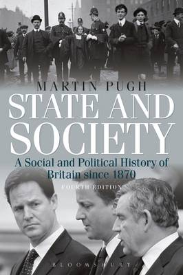 State and Society Fourth Edition: A Social and Political History of Britain since 1870