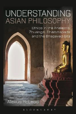 Understanding Asian Philosophy: Ethics in the Analects, Zhuangzi, Dhammapada and the Bhagavad Gita