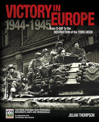 IWM Victory in Europe Experience: From D-Day to the Destruction of the Third Reich