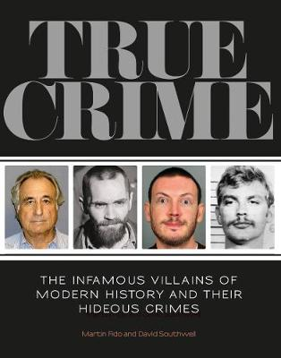 True Crime: The Infamous Villains of Modern History and Their Horrendous Crimes