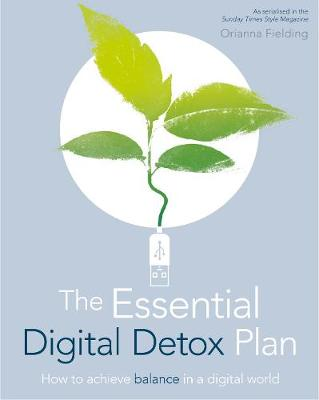 The Essential Digital Detox: How to Live Mindfully in a Digital World