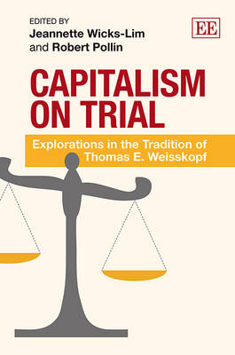 Capitalism on Trial: Explorations in the Tradition of Thomas E. Weisskopf