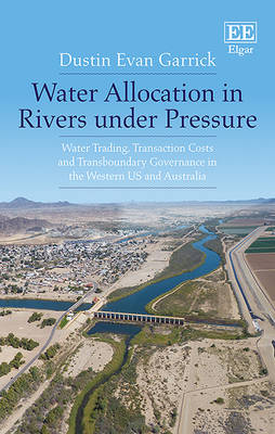 Water Allocation in Rivers Under Pressure: Water Trading, Transaction Costs and Transboundary Governance in the Western Us and Australia