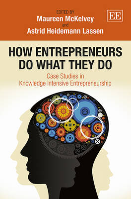 How Entrepreneurs Do What They Do: Case Studies in Knowledge Intensive Entrepreneurship
