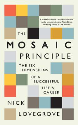 The Mosaic Principle: The Six Dimensions of a Successful Life & Career