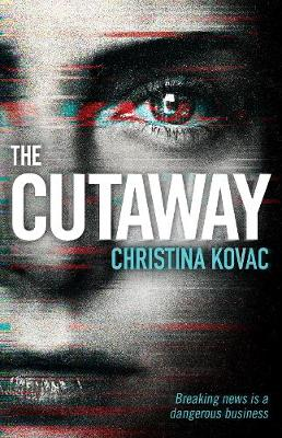 The Cutaway: The gripping thriller set in the explosive world of Washington's TV news