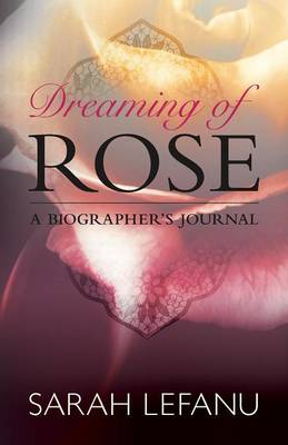 Dreaming of Rose: A Biographer's Journal