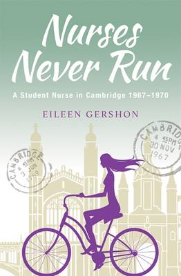 Nurses Never Run: A Student Nurse in Cambridge 1967-1970