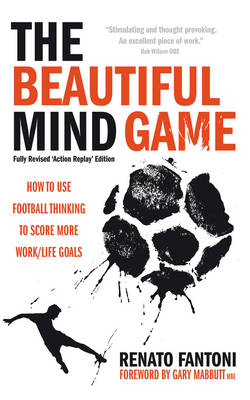 The Beautiful Mind Game: Football Thinking to Score More Work/Life Goals