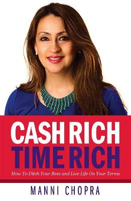 Cash Rich, Time Rich: How To Ditch Your Boss and Live Life On Your Terms