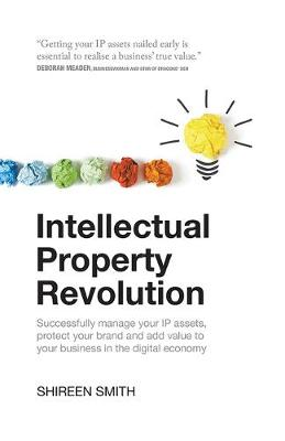 Intellectual Property Revolution: Successfully manage your IP assets, protect your brand and add value to your business in the digital economy