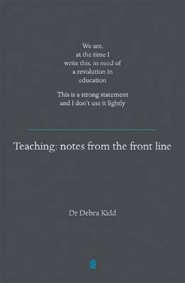 Teaching - Notes from the Frontline: We are, at the Time I Write This, in Need of a Revolution in Education. This is a Strong Statement and I Don't Use it Lightly