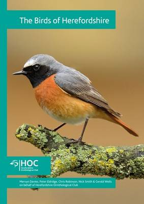 The Birds of Herefordshire: 2007-2012, An Atlas of their Breeding and Wintering Distributions