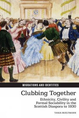 Clubbing Together: Ethnicity, Civility and Formal Sociability in the Scottish Diaspora to 1930