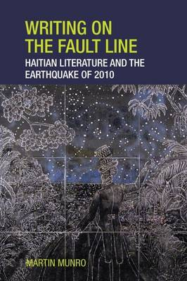 Writing on the Fault Line: Haitian Literature and the Earthquake of 2010